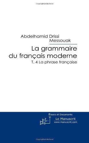 9782304005240: La Grammaire du Francais Moderne T. 4 La Phrase Francaise (French Edition)
