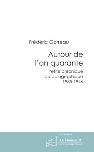 9782304009828: Autour de L'an Quarante: Petite Chronique Autobiographique 1935-1946