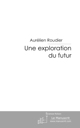 9782304015843: Une Exploration du Futur (French Edition)