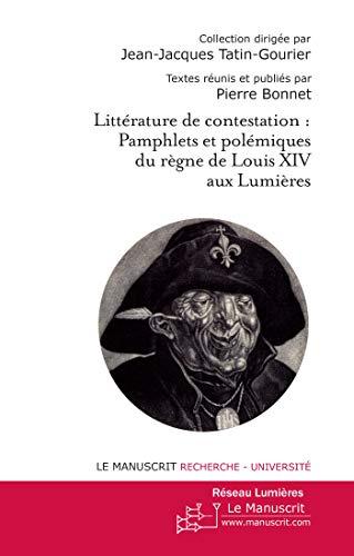 9782304035421: Litt�rature de contestation : Pamphlets et pol�miques du r�gne Louis XIV aux Lumi�res