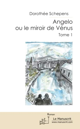 9782304037227: Angelo ou le miroir de Vénus. Tome 1 (French Edition)
