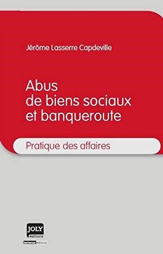 Abus de biens sociaux et banqueroute (French Edition): Jérôme Lasserre Capdeville