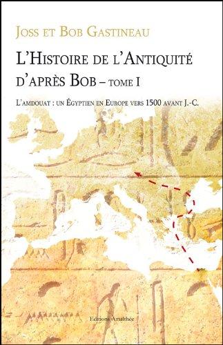 9782310003650: L Histoire de l Antiquite d Après Bob - tome 1: L'Amdouat: un egyptien en Europe vers 1500 avant J.C
