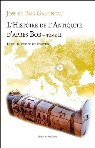 9782310003957: L'histoire de l'antiquité d'après Bob, tome 2 : Le lieu du paradis des Egyptiens