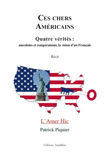 Ces chers Americains Quatre verites Anecdotes et comparaisons: Piquier Patrick