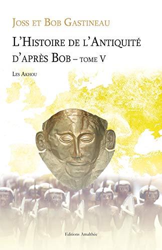 9782310009478: L Histoire de l Antiquite d Après Bob T5: Les Akhou