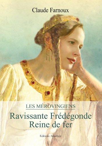 9782310013932: Les Mérovingiens - Ravissante Frédégonde - Reine de fer