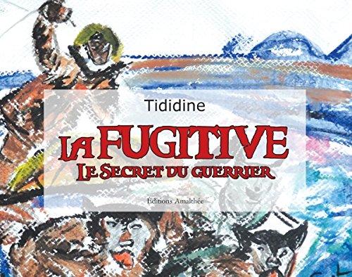 9782310021876: La fugitive Le Secret du guerrier