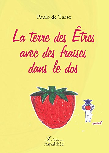La terre des Êtres avec des fraises dans le dos Paulo DE TARSO Edité par Amalthée (2017)