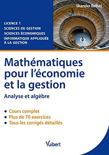 9782311002737: mathématiques pour l'économie et la gestion ; analyse et algèbre ; licence 1 ; cours et exercices corrigés