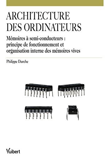 9782311004762: Architecture des ordinateurs : Mémoires à semi-conducteurs : principe de fonctionnement et organisation interne des mémoires vives