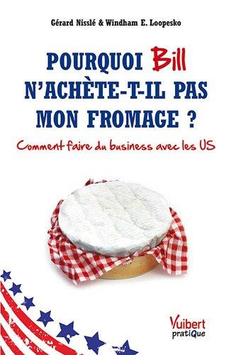 9782311006452: pourquoi Bill n'achète-t-il pas mon fromage ? ; comment faire du business avec les US
