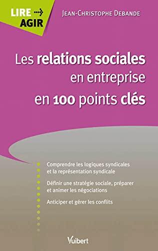 les relations sociales en entreprise en 100 points clés: VUIBERT