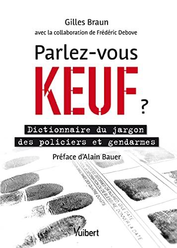 9782311009743: Parlez-vous keuf ? - Dictionnaire du jargon des policiers et des gendarmes
