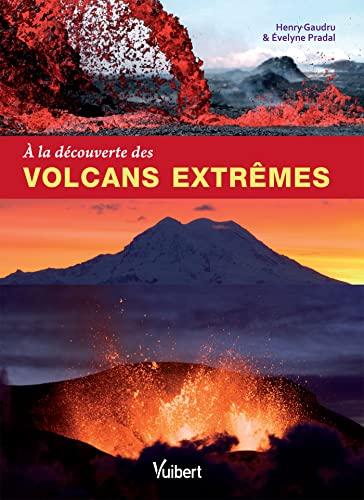 9782311010121: A la découverte des volcans extrêmes