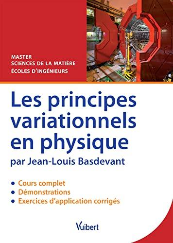 9782311010985: Les principes variationnels en physique : Cours, démonstrations & exercices corrigés