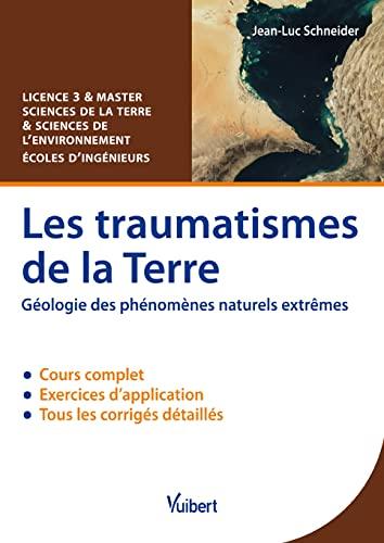 9782311011920: Les traumatismes de la Terre - Géologie des phénomènes naturels extrêmes - Licence 3 & Master Sciences de la Terre et Sciences de l'environnement