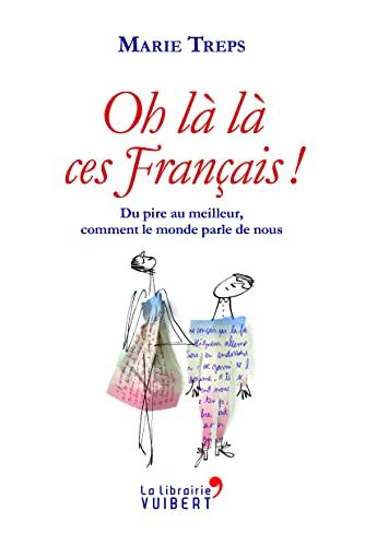 9782311013382: Oh la la ces Français ! Du pire au meilleur, comment le monde parle de nous
