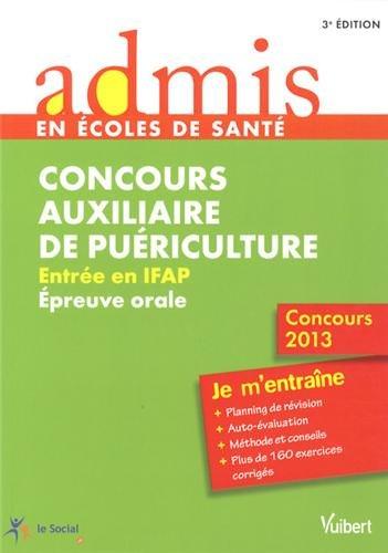 9782311013719: Concours Auxiliaire de puériculture - Entrée en IFAP - Epreuve orale - Je m'entraîne - Concours 2013