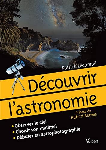 9782311013771: Découvrir l'astronomie - Observer le ciel. Choisir son matériel. Débuter en astrophotographie