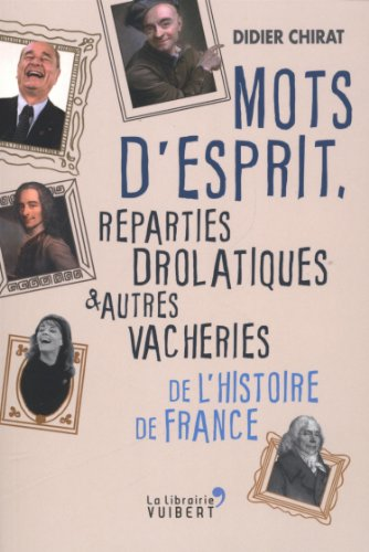 9782311100020: Mots d'esprit, reparties drolatiques et autres vacheries de l'histoire de France