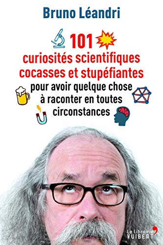 101 CURIOSITES SCIENTIFIQUES COCASSES ET: LEANDRI BRUNO