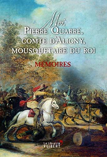 MOI PIERRE QUARRE COMTE D ALIGNY MOUSQUE: MEMOIRES