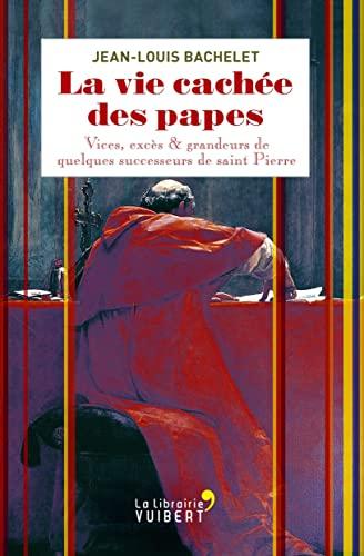 VIE CACHEE DES PAPES -LA-: BACHELET JEAN LOUIS
