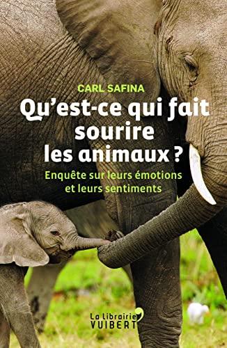 9782311101539: Qu'est-ce qui fait sourire les animaux ? : Enquête sur leurs émotions et leurs sentiments