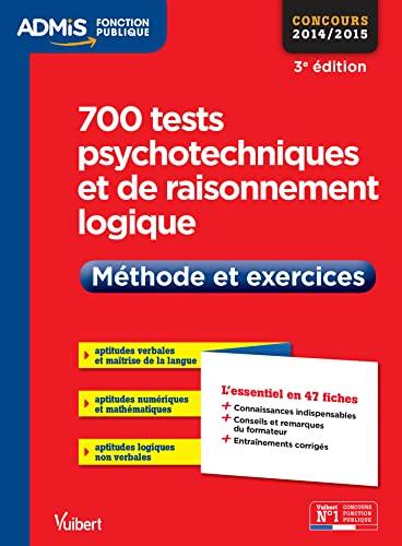 9782311200508: 700 tests psychotechniques et de raisonnement logique - Méthode et exercices - L'essentiel en 47 fiches - Concours 2014-2015