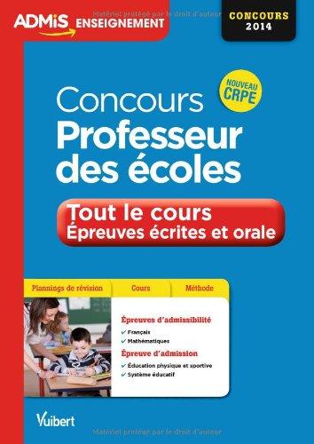 9782311200560: Concours Professeur des écoles - Tout le cours des épreuves écrites et orale - Nouveau CRPE - Concours 2014