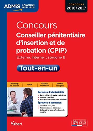 9782311201123: Concours Conseiller pénitentiaire d'insertion et de probation (CPIP) - Catégorie B - Tout-en-un - Concours 2016-2017