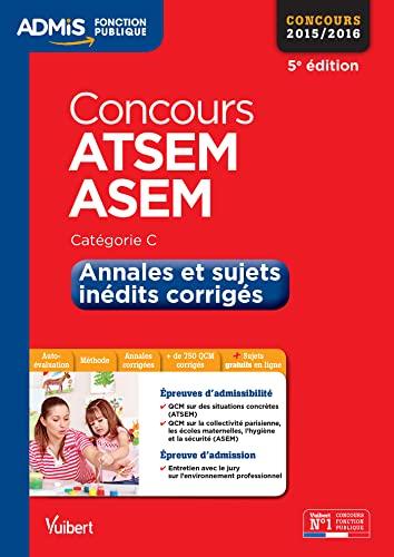 9782311201390: Concours ATSEM et ASEM - Annales et sujets inédits corrigés - Catégorie C - Concours 2015-2016