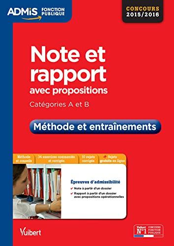 9782311201413: Note et rapport avec propositions (Note - Rapport - Cas pratique) - Méthode et entraînements - Catégories A et B - Concours 2015-2016