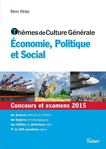 9782311202106: Thèmes de culture générale - Economie, Politique et Social - Concours et examens 2015