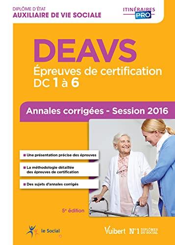 9782311202151: DEAVS - Épreuves de certification DC 1 à 6 - Annales corrigées - Diplôme d'État d'Auxiliaire de vie sociale - Session 2016