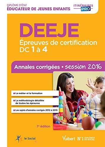 9782311203448: DEEJE - Épreuves de certification DC 1 à 4 - Annales corrigées - Diplôme d'État d'Éducateur de jeunes enfants - Session 2016