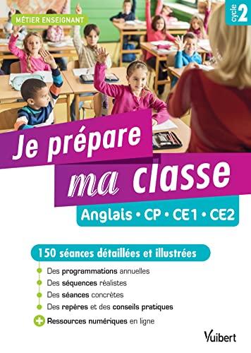 9782311204957: Je prépare ma classe Anglais CP, CE1, CE2 - 150 séances pour le cycle 2