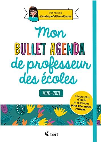 9782311208948: Mon Bullet Agenda de professeur des écoles 2020/2021 - Encore plus d'idées et d'astuces pour une année réussie !