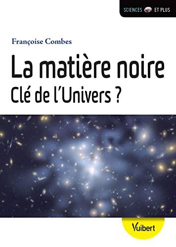 MATIERE NOIRE CLE DE L UNIVERS -LA-: COMBES FRANCOISE