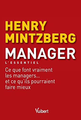 9782311400946: Manager - L'essentiel : Ce que font vraiment les managers... et ce qu'ils pourraient faire mieux