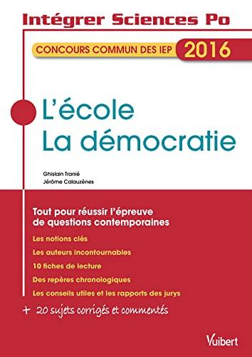 9782311401448: L'école, La démocratie - Concours commun des IEP 2016 - Tout pour réussir l'épreuve de questions contemporaines