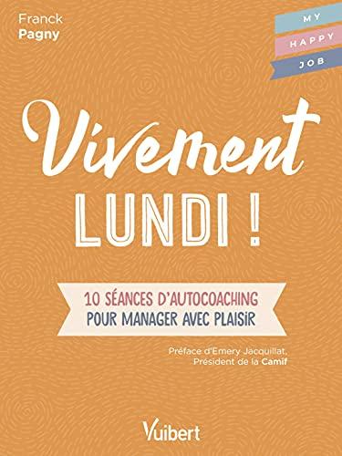 9782311623857: Vivement Lundi ! 10 séances d'autocoaching pour manager avec plaisir