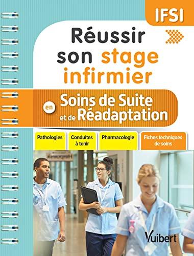 9782311660425: Réussir son stage infirmier - Soins de suite et de réadaptation (SSR) - Pathologies - Conduites à tenir - Pharmacologie - Fiches techniques de soins