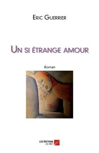9782312003061: Un si étrange amour