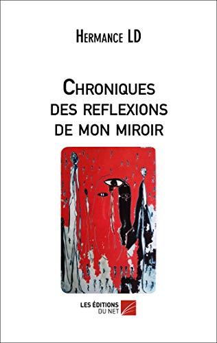 9782312010014: Chroniques des Reflexions de Mon Miroir