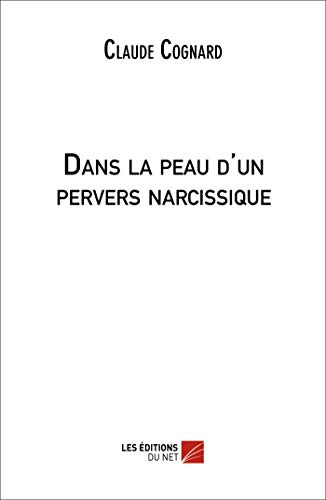 9782312010496: Dans la peau d'un pervers narcissique (French Edition)