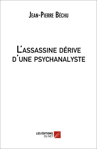 9782312011561: L'assassine d�rive d'une psychanalyste