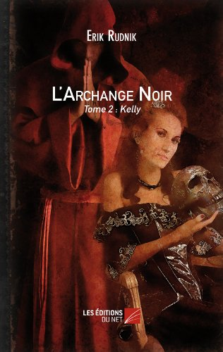 9782312013282: L'Archange Noir - Tome 2 : Kelly