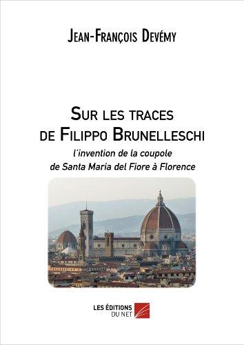 9782312013299: Sur les traces de Filippo Brunelleschi : L'invention de la coupole de Santa Maria del Fiore à Florence